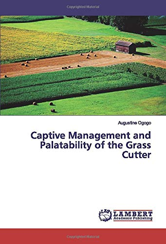Captive Management and Palatability of the Grass Cutter