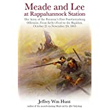 Meade and Lee at Rappahannock Station: The Army of the Potomac's First Post-gettysburg Offensive, from Kelly's Ford to the Rapidan, October 21 to November 20, 1863