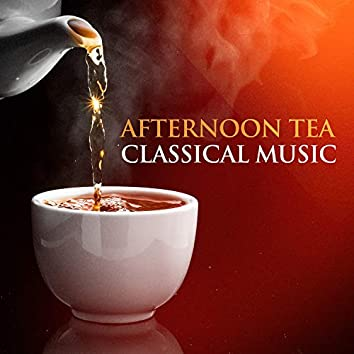 Afternoon Tea Classical Music