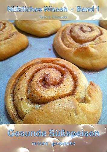 Gesunde Süßspeisen: leicht gemacht (Nützliches Wissen 1)