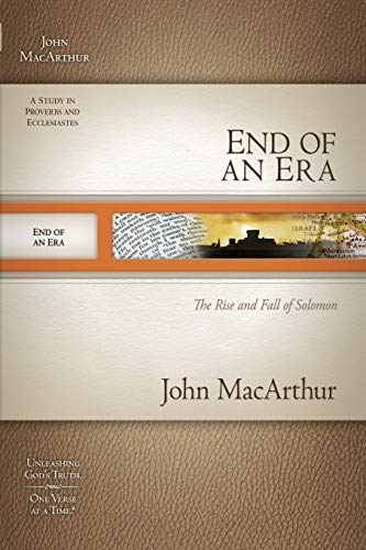 End of an Era: The Rise and Fall of Solomon (MacArthur Bible Studies)