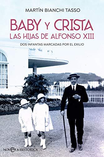 Baby y Crista. Las hijas de Alfonso XIII: Dos infantas marcadas por el exilio (Novela histórica) PDF EPUB Gratis descargar completo
