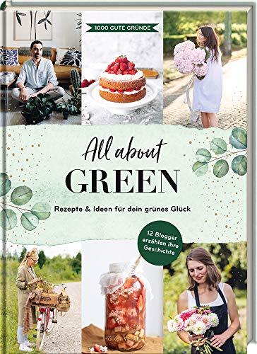 All about Green: Rezepte & Ideen für dein grünes Glück: Kreative Ideen für dein grünes Glück - Rezepte, DIY, Dekoration