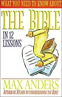 What You Need To Know About The Bible In 12 Lessons The What You Need To Know Study Guide Series