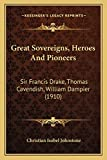Great Sovereigns, Heroes And Pioneers: Sir Francis Drake, Thomas Cavendish, William Dampier (1910)