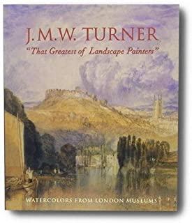 J.M.W. Turner, That Greatest of Landscape Painters: Watercolors from London Museums