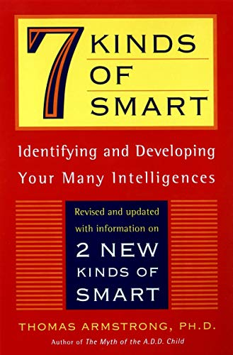 7 (Seven) Kinds of Smart: Identifying and Developing Your Multiple Intelligences