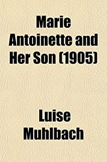 Marie Antoinette and Her Son; An Historical Novel