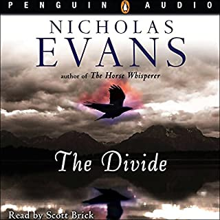 The Divide                   By:                                                                                                                                 Nicholas Evans                               Narrated by:                                                                                                                                 Scott Brick                      Length: 14 hrs and 10 mins     197 ratings     Overall 4.0