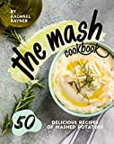 The Mash Cookbook: 50 Delicious Recipes of Mashed Potatoes