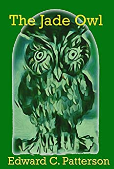 The Jade Owl (The Jade Owl Legacy Book 1) by [Edward C. Patterson]