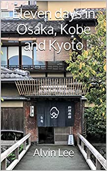 Eleven days in Osaka, Kobe and Kyoto by [Alvin Lee]