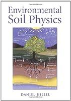 Environmental Soil Physics: Fundamentals, Applications, and Environmental Considerations