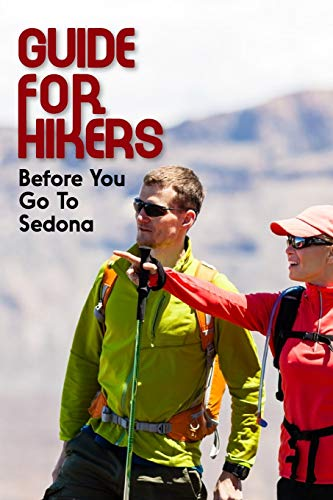 Guide For Hikers Before You Go To Sedona: Hiking Guide For Beginners
