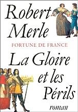 La gloire et les périls: Roman (Fortune de France) (French Edition)