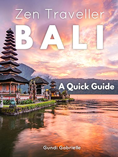BALI - Zen Traveller: A Quick Travel Guide (Zen Traveller Guides Book 1)
