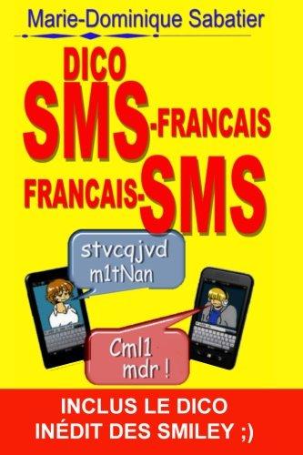 dico sms-français français-sms: inclus le dico inédit des smileys