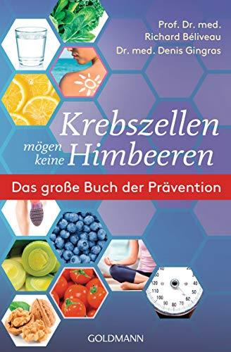 Krebszellen mögen keine Himbeeren: Das große Buch der Prävention