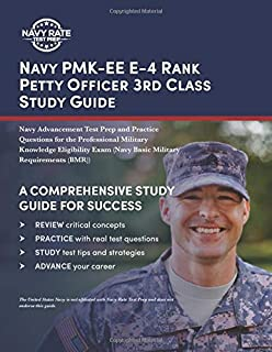 Navy PMK-EE E-4 Rank Petty Officer 3rd Class Study Guide: Navy Advancement Test Prep and Practice Questions for the Professional Military Knowledge ... Exam (Navy Basic Military Requirements (BMR))