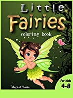 Little Fairies coloring book for kids 4-8: A Cute activity book for girls and boys with gorgeous fairies