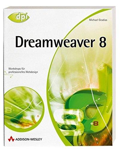 Dreamweaver 8 - Das Praxisbuch für Einsteiger und Profis: Workshops für professionelles Webdesign (DPI Grafik)