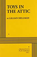 Toys in the Attic (Acting Edition for Theater Productions)