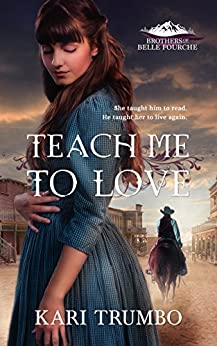 Teach Me to Love (Brothers of Belle Fourche Book 1) by [Kari Trumbo]