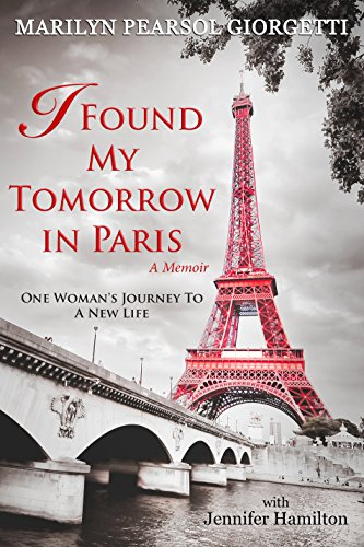 Book: I Found My Tomorrow in Paris - One Woman's Journey to a New Life by Marilyn Giorgetti