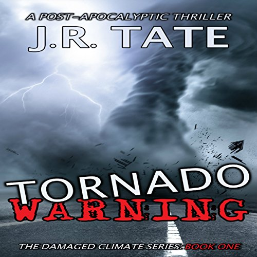 Tornado Warning: A Post-Apocalyptic Thriller     The Damaged Climate Series, Book 1              By:                                                                                                                                 J.R. Tate                               Narrated by:                                                                                                                                 Tom Kruse                      Length: 6 hrs and 27 mins     16 ratings     Overall 2.9