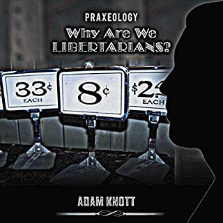 Praxeology: Why Are We Libertarians? cover art