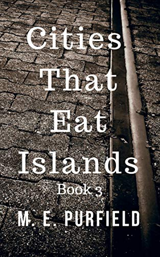 Cities That Eat Islands (Book 3) by [M.E. Purfield]