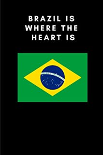 Brazil Is Where the Heart Is: Country Flag A5 Notebook (6 x 9 in) to write in with 120 pages White Paper Journal / Planner...