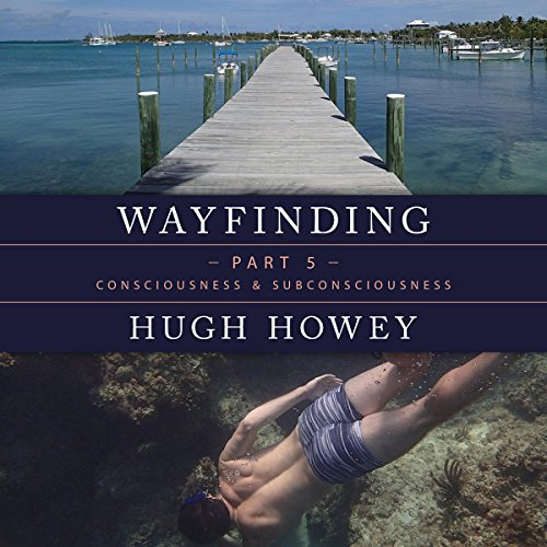 Wayfinding Part 5: Consciousness and Subconsciousness                   By:                                                                                                                                 Hugh Howey                               Narrated by:                                                                                                                                 Graham Vick                      Length: 55 mins     3 ratings     Overall 4.7