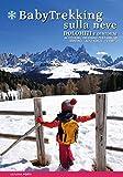 Babytrekking sulla neve. Dolomiti e dintorni. 46 trekking invernali per famiglie. Trentino Alto Adige Veneto