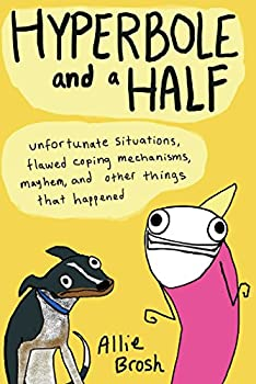 Hyperbole and a Half  Unfortunate Situations Flawed Coping Mechanisms Mayhem and Other Things That Happened
