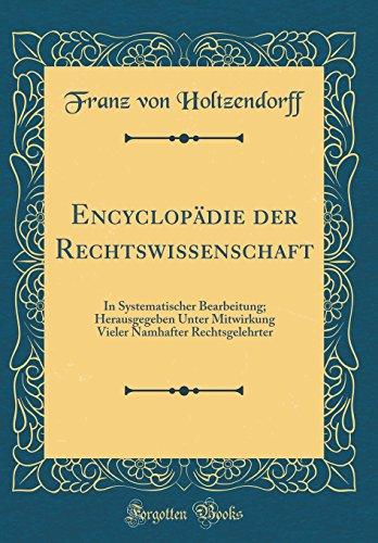 Encyclopädie der Rechtswissenschaft: In Systematischer Bearbeitung; Herausgegeben Unter Mitwirkung Vieler Namhafter Rechtsgelehrter (Classic Reprint)