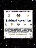 SPIRITUAL ASCENSION. AN EDUCATION FOR THE SPIRITUAL LIFE (English Edition)