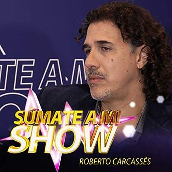 Súmate a Mi Show: Roberto Carcassés (En Vivo)