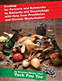 Cooking for Perverts and Schmucks by Bastards and Douchebags with Help from Prostitutes and Chronic Masturbators (English Edition)