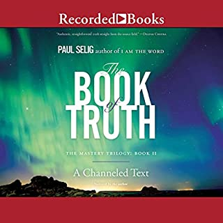The Book of Truth     The Mastery Trilogy, Book II              By:                                                                                                                                 Paul Selig                               Narrated by:                                                                                                                                 Paul Selig                      Length: 11 hrs and 32 mins     10 ratings     Overall 4.6