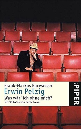 Erwin Pelzig. Was wär' ich ohne mich?