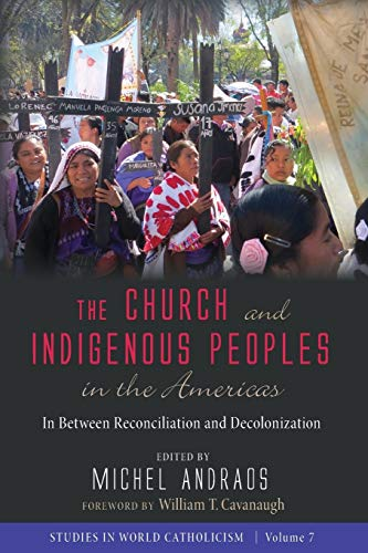 Compare Textbook Prices for The Church and Indigenous Peoples in the Americas: In Between Reconciliation and Decolonization Studies in World Catholicism  ISBN 9781532631115 by Andraos, Michel,Cavanaugh, William T.