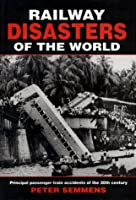 Railway Disasters of the World: Principal Passenger Train Accidents of the 20Tj Century