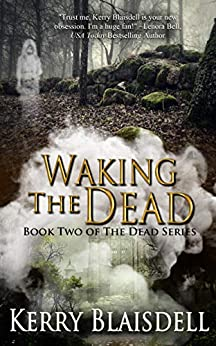 Waking the Dead (The Dead Series Book 2) by [Kerry Blaisdell]
