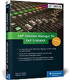 SAP Solution Manager für SAP S/4HANA: Alle Neuerungen in SolMan 7.2, inkl. Lösungsdokumentation, Change Control Management, Content-Aktivierung u.v.m. (SAP PRESS) - Marc O. Schäfer