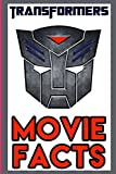 Transformers Movie Facts: Trivia and Top Secret Information from the Transformers Film Series