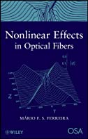 Nonlinear Effects in Optical Fibers (Wiley-OSA Series on Optical Communication)