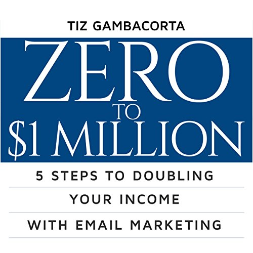Zero to $1 Million Audiobook By Tiz Gambacorta cover art