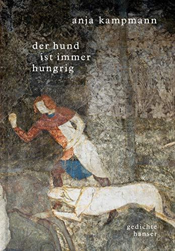 Der Hund ist immer hungrig: Gedichte