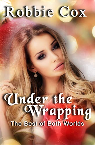 Under the Wrapping (The Best of Both Worlds Book 2) (English Edition)